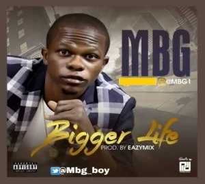 MBG - Bigger Life (Prod. Eazymix)